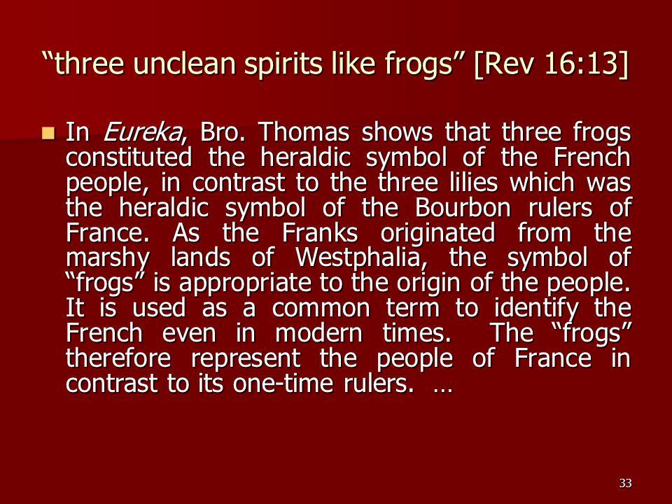three unclean spirits like frogs [Rev 16:13]